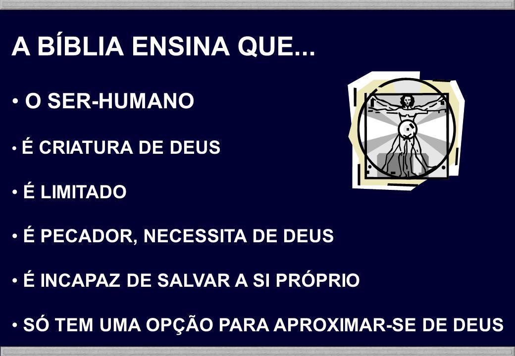 A BÍBLIA ENSINA QUE... O SER-HUMANO É LIMITADO