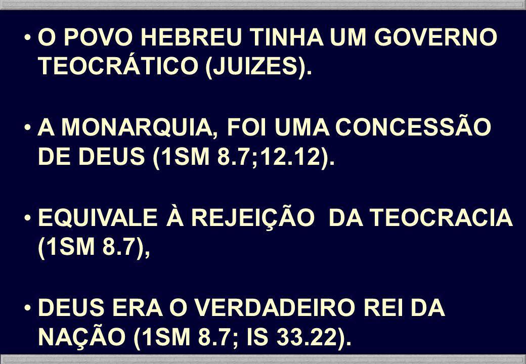 O POVO HEBREU TINHA UM GOVERNO TEOCRÁTICO (JUIZES).