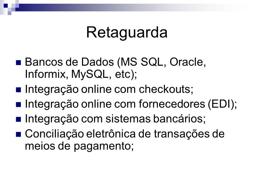 Retaguarda Bancos de Dados (MS SQL, Oracle, Informix, MySQL, etc);