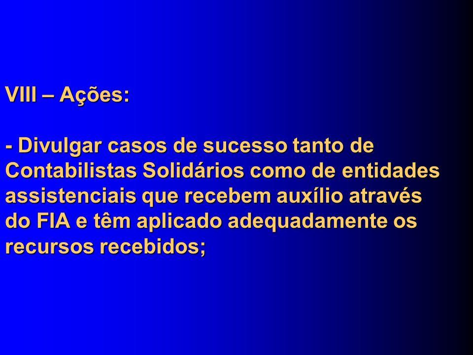 VIII – Ações: - Divulgar casos de sucesso tanto de Contabilistas Solidários como de entidades assistenciais que recebem auxílio através do FIA e têm aplicado adequadamente os recursos recebidos;