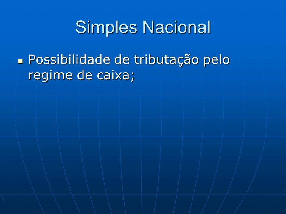 Simples Nacional Possibilidade de tributação pelo regime de caixa;