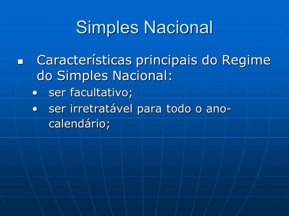 Simples Nacional Características principais do Regime do Simples Nacional: ser facultativo; ser irretratável para todo o ano-calendário;