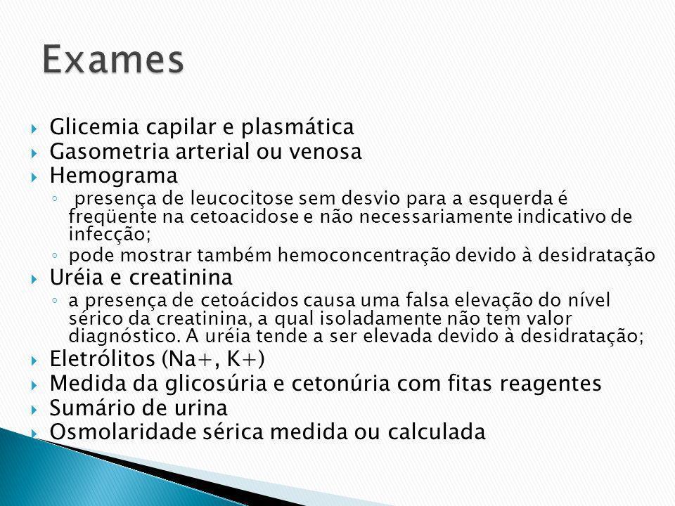Exames Glicemia capilar e plasmática Gasometria arterial ou venosa