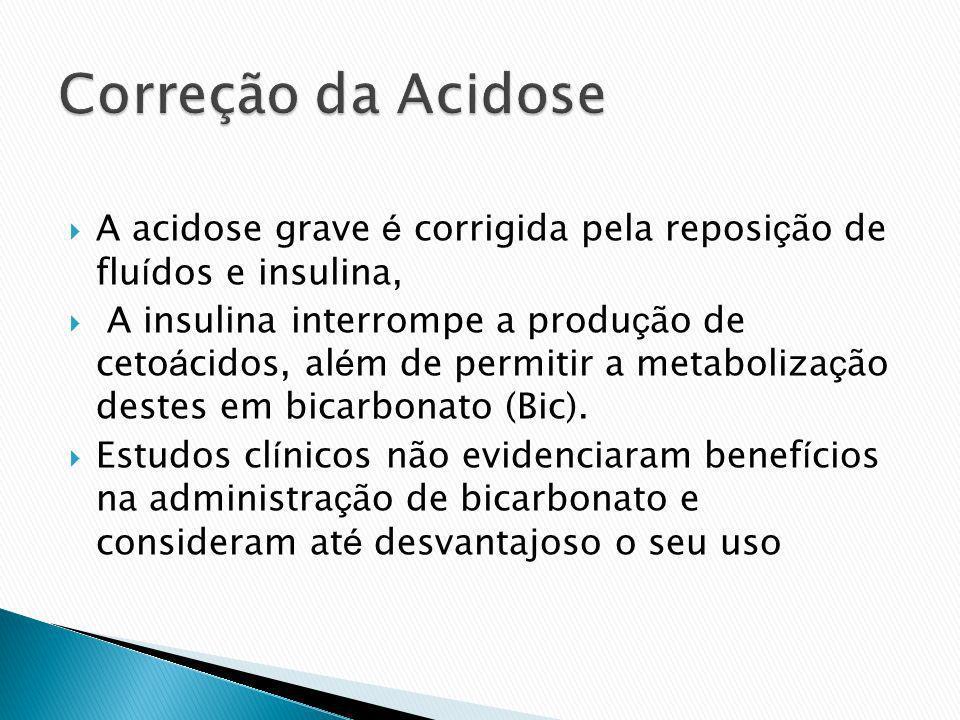 Correção da Acidose A acidose grave é corrigida pela reposição de fluídos e insulina,