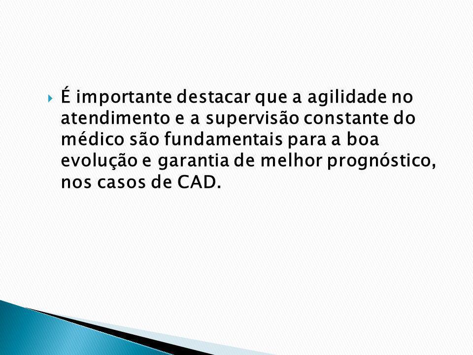 É importante destacar que a agilidade no atendimento e a supervisão constante do médico são fundamentais para a boa evolução e garantia de melhor prognóstico, nos casos de CAD.