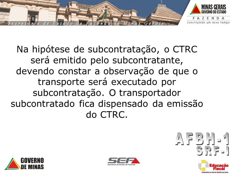 Na hipótese de subcontratação, o CTRC será emitido pelo subcontratante, devendo constar a observação de que o transporte será executado por subcontratação. O transportador subcontratado fica dispensado da emissão do CTRC.