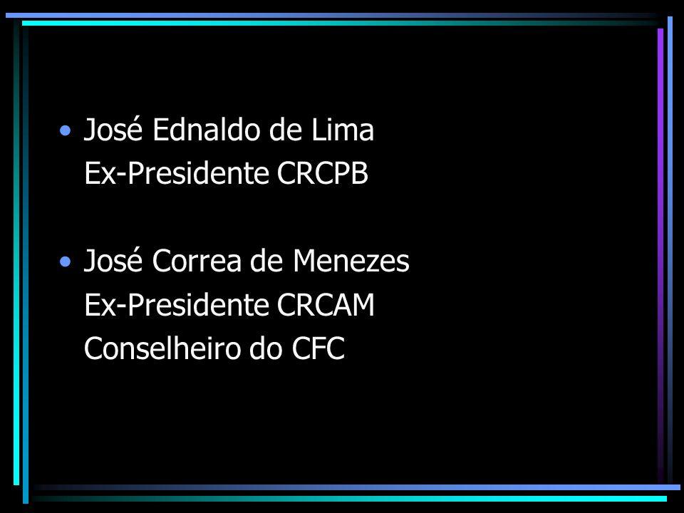 José Ednaldo de Lima Ex-Presidente CRCPB. José Correa de Menezes.