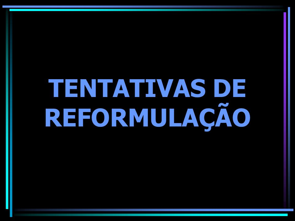 TENTATIVAS DE REFORMULAÇÃO
