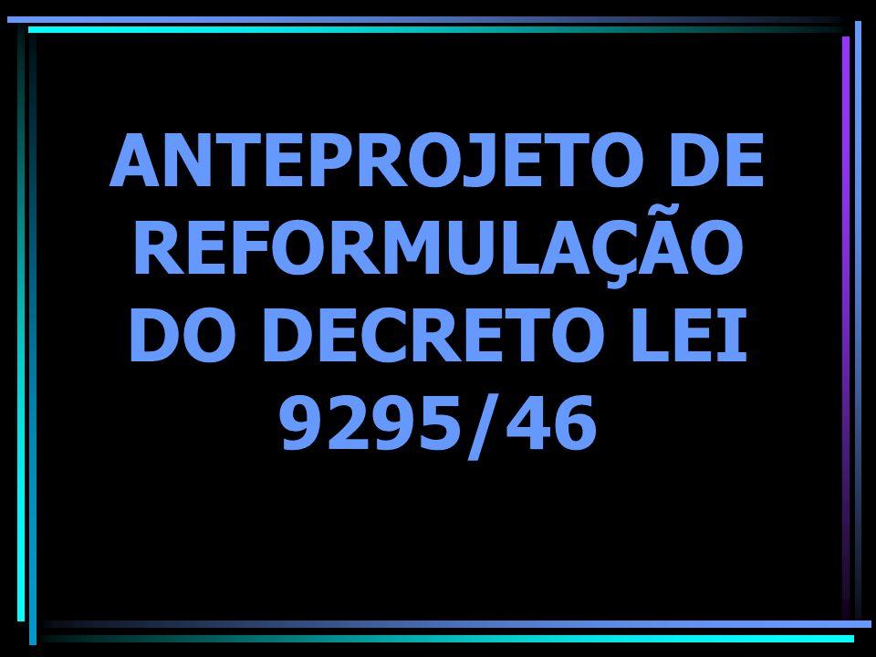 ANTEPROJETO DE REFORMULAÇÃO DO DECRETO LEI 9295/46