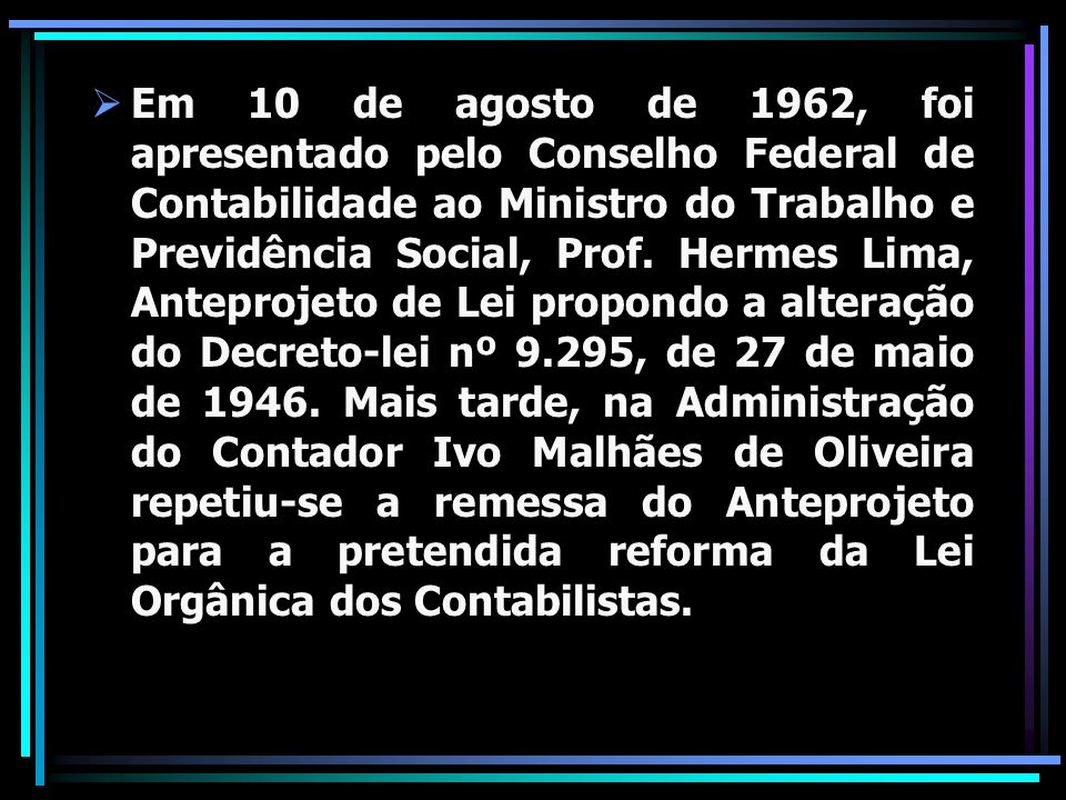 Em 10 de agosto de 1962, foi apresentado pelo Conselho Federal de Contabilidade ao Ministro do Trabalho e Previdência Social, Prof.
