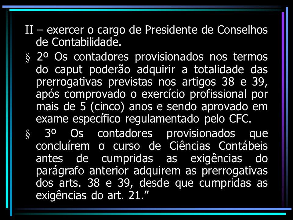 II – exercer o cargo de Presidente de Conselhos de Contabilidade.