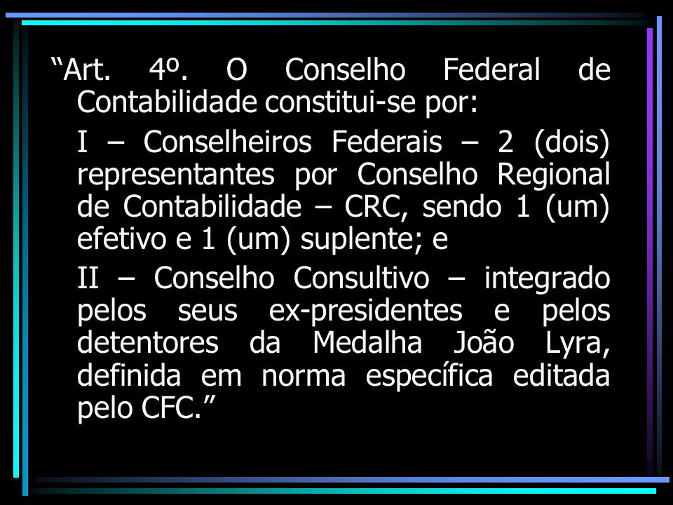 Art. 4º. O Conselho Federal de Contabilidade constitui-se por: