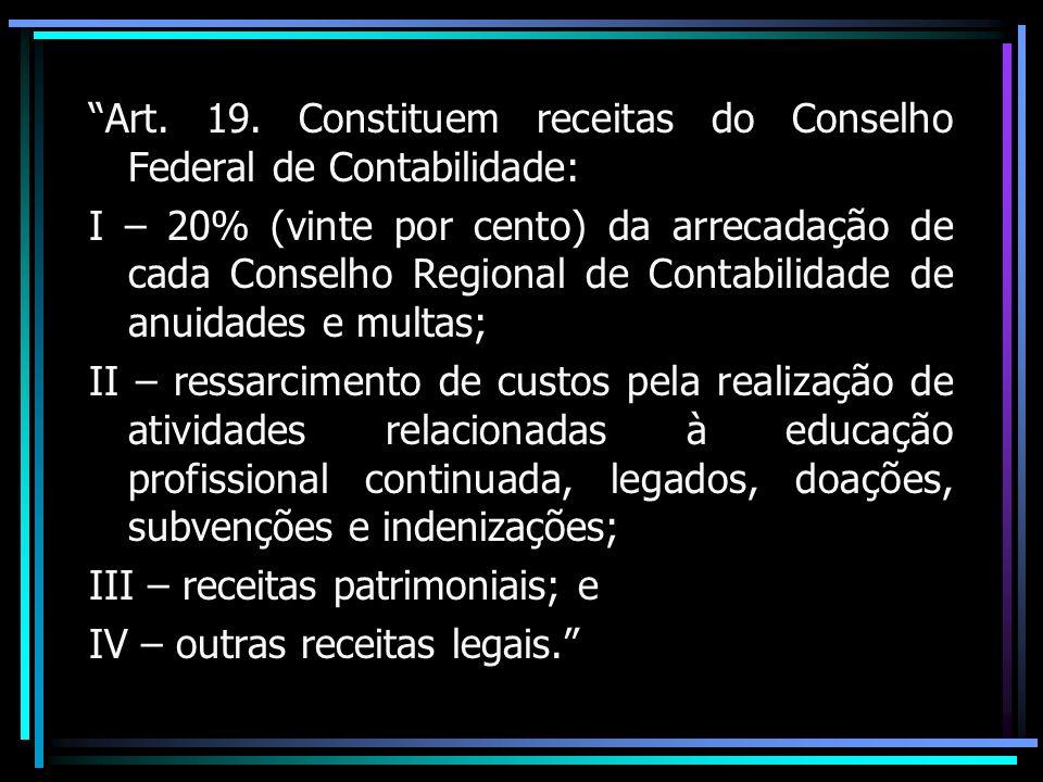 Art. 19. Constituem receitas do Conselho Federal de Contabilidade: