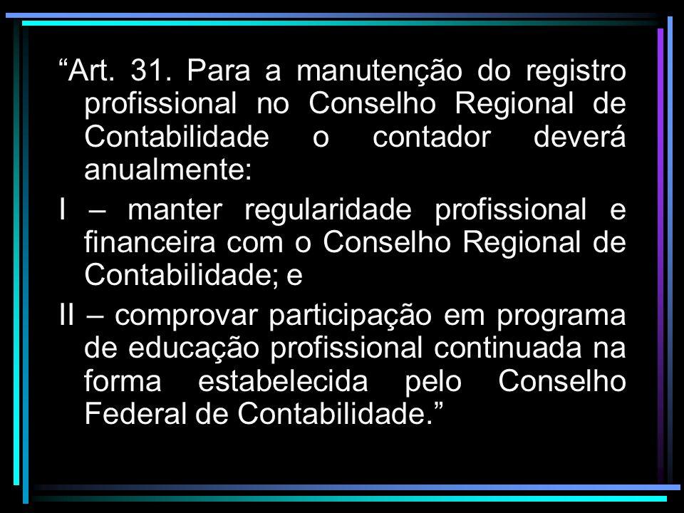 Art. 31. Para a manutenção do registro profissional no Conselho Regional de Contabilidade o contador deverá anualmente: