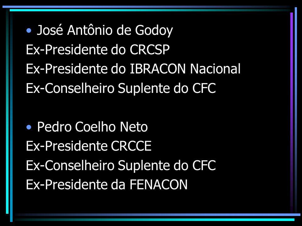 José Antônio de Godoy Ex-Presidente do CRCSP. Ex-Presidente do IBRACON Nacional. Ex-Conselheiro Suplente do CFC.