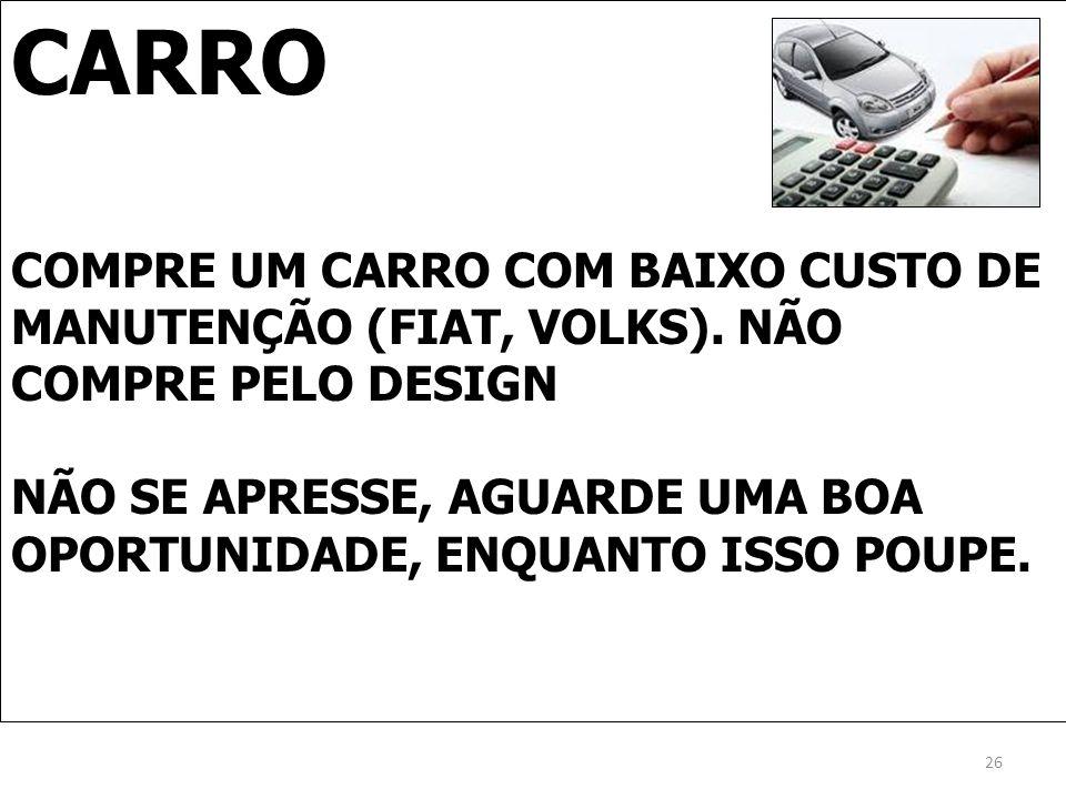 CARROCOMPRE UM CARRO COM BAIXO CUSTO DE MANUTENÇÃO (FIAT, VOLKS). NÃO COMPRE PELO DESIGN.