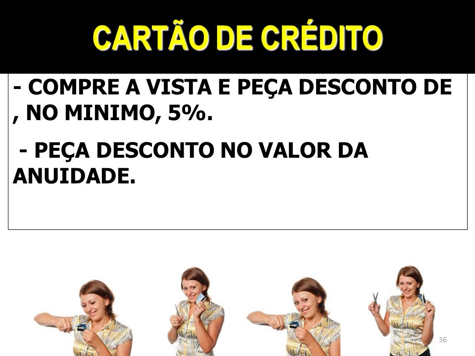 CARTÃO DE CRÉDITO - COMPRE A VISTA E PEÇA DESCONTO DE , NO MINIMO, 5%.