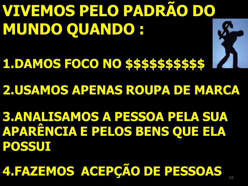 VIVEMOS PELO PADRÃO DO MUNDO QUANDO :