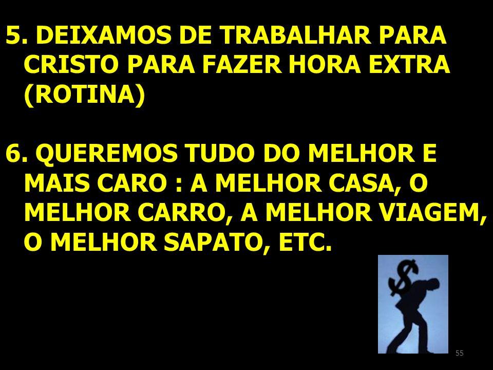5. DEIXAMOS DE TRABALHAR PARA CRISTO PARA FAZER HORA EXTRA (ROTINA)