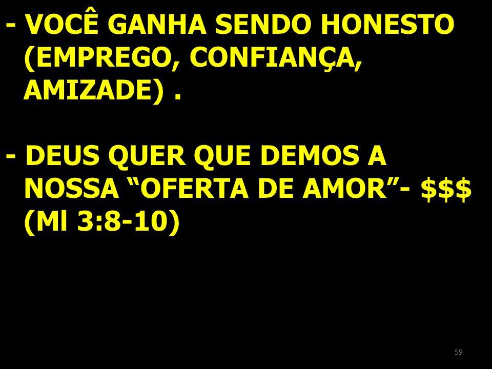 - VOCÊ GANHA SENDO HONESTO (EMPREGO, CONFIANÇA, AMIZADE) .