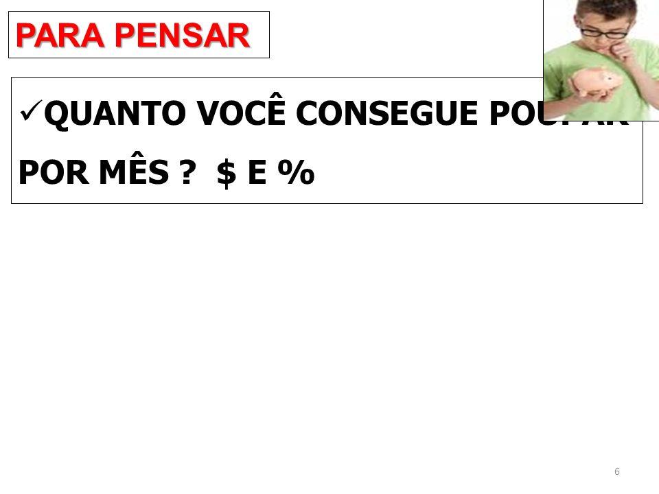 PARA PENSAR QUANTO VOCÊ CONSEGUE POUPAR POR MÊS $ E %