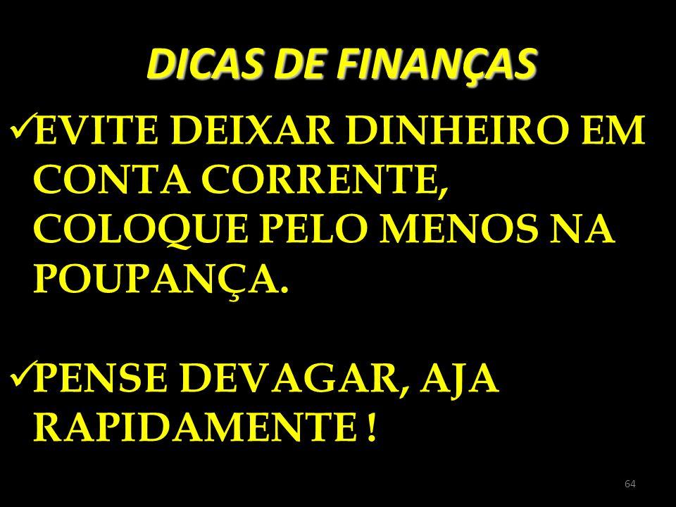 DICAS DE FINANÇASEVITE DEIXAR DINHEIRO EM CONTA CORRENTE, COLOQUE PELO MENOS NA POUPANÇA.