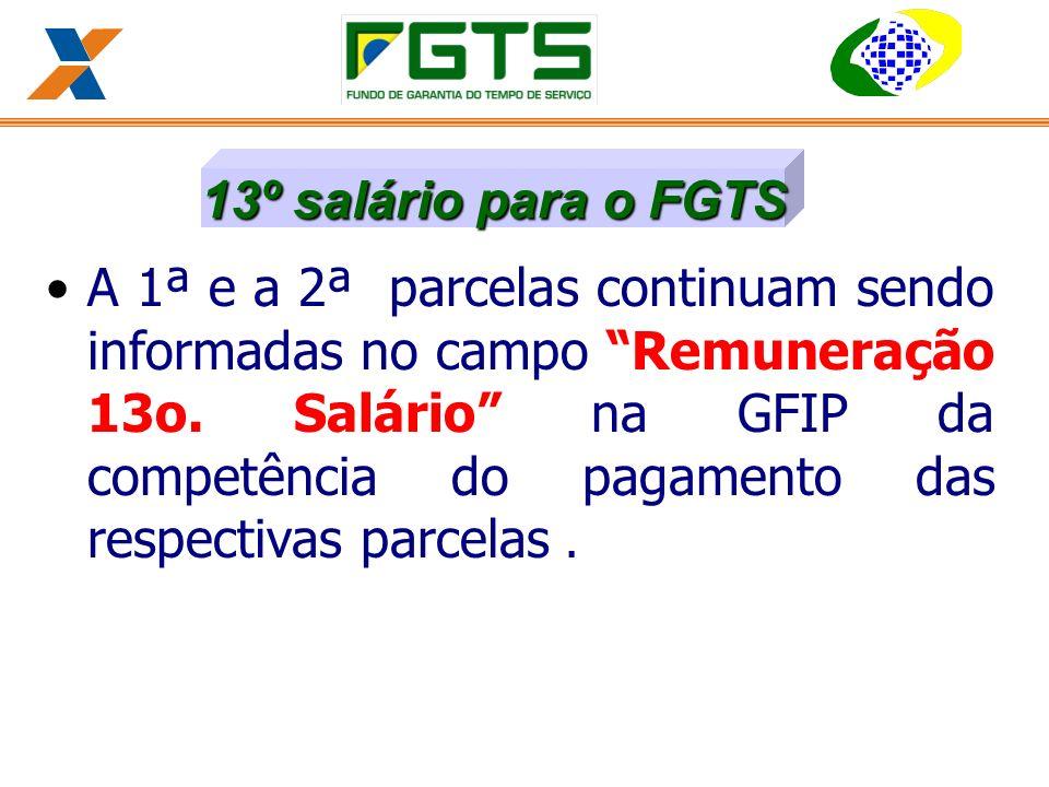 A 1ª e a 2ª parcelas continuam sendo informadas no campo Remuneração 13o. Salário na GFIP da competência do pagamento das respectivas parcelas .