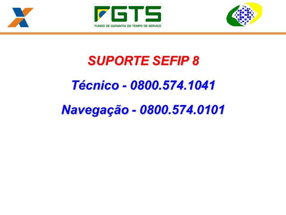 SUPORTE SEFIP 8 Técnico - 0800.574.1041 Navegação - 0800.574.0101