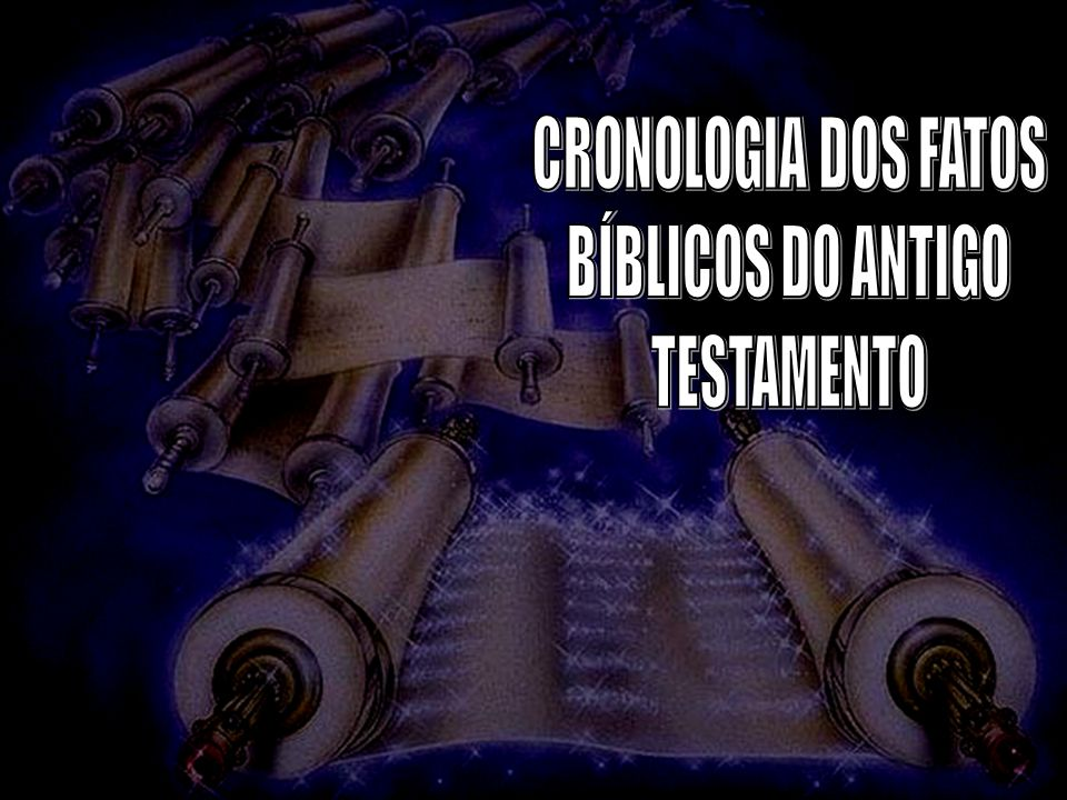 CRONOLOGIA DOS FATOS BÍBLICOS DO ANTIGO TESTAMENTO