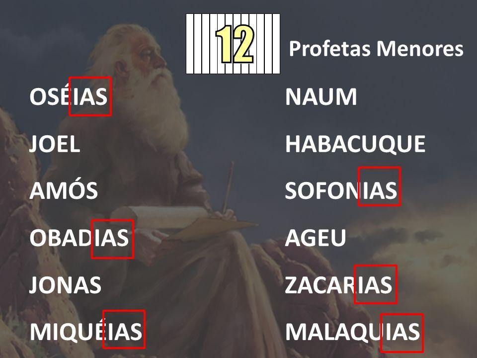 OSÉIAS JOEL AMÓS OBADIAS JONAS MIQUÉIAS NAUM HABACUQUE SOFONIAS AGEU