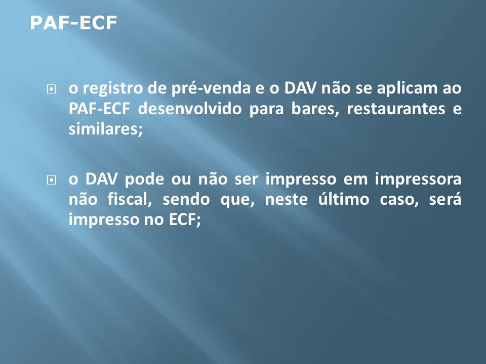 PAF-ECF o registro de pré-venda e o DAV não se aplicam ao PAF-ECF desenvolvido para bares, restaurantes e similares;