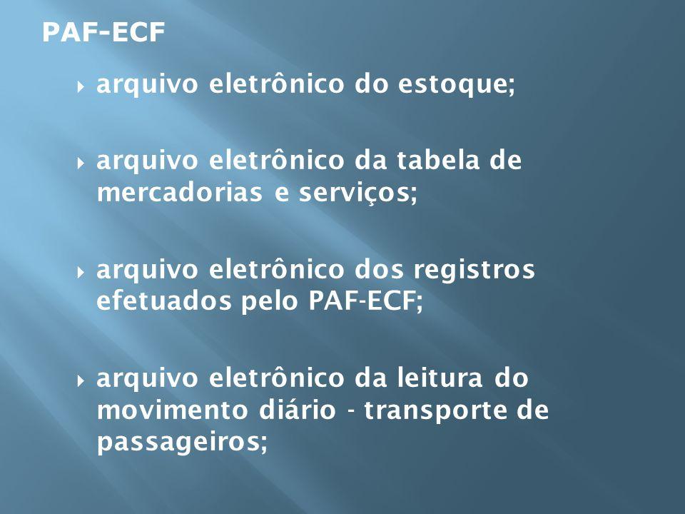 PAF-ECFarquivo eletrônico do estoque; arquivo eletrônico da tabela de mercadorias e serviços;