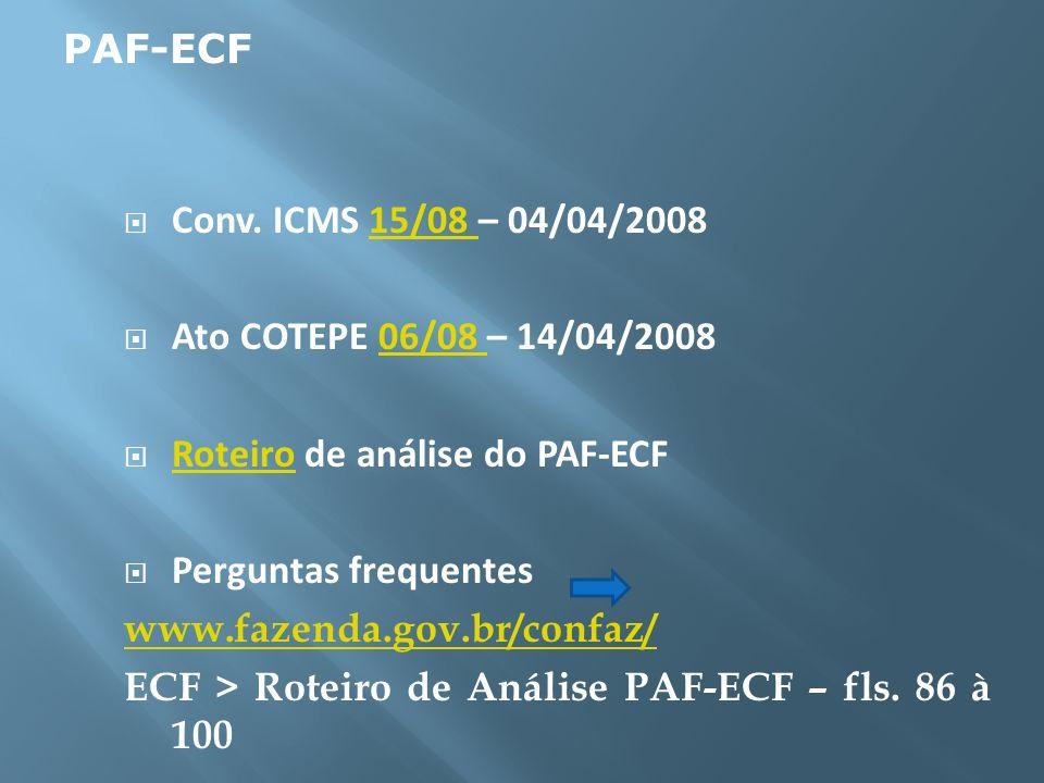 PAF-ECFConv. ICMS 15/08 – 04/04/2008. Ato COTEPE 06/08 – 14/04/2008. Roteiro de análise do PAF-ECF.