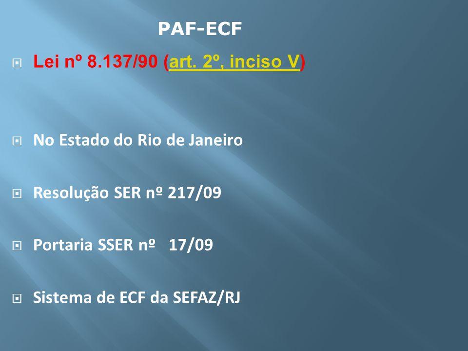 PAF-ECFLei nº 8.137/90 (art. 2º, inciso V) No Estado do Rio de Janeiro. Resolução SER nº 217/09. Portaria SSER nº 17/09.