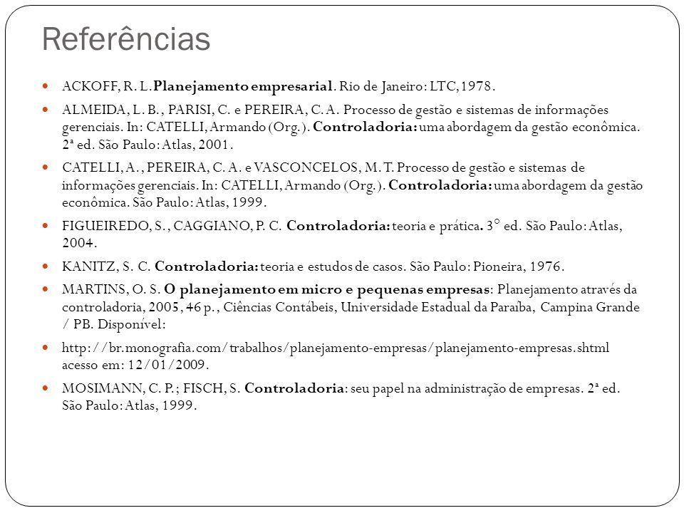 Referências ACKOFF, R. L.Planejamento empresarial. Rio de Janeiro: LTC,1978.