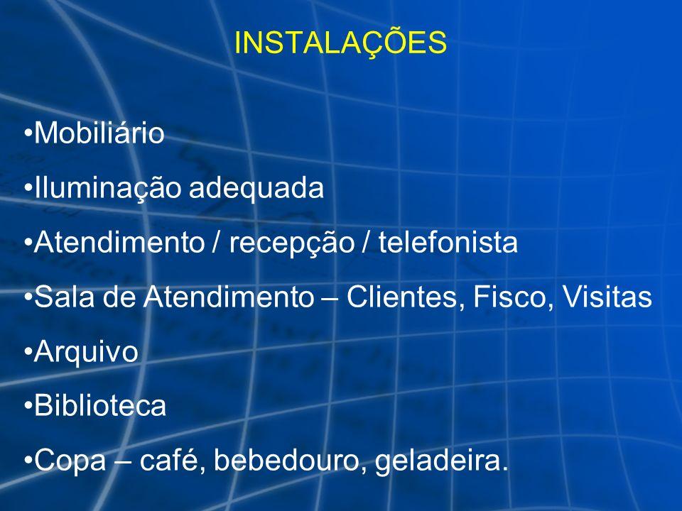 INSTALAÇÕES Mobiliário. Iluminação adequada. Atendimento / recepção / telefonista. Sala de Atendimento – Clientes, Fisco, Visitas.