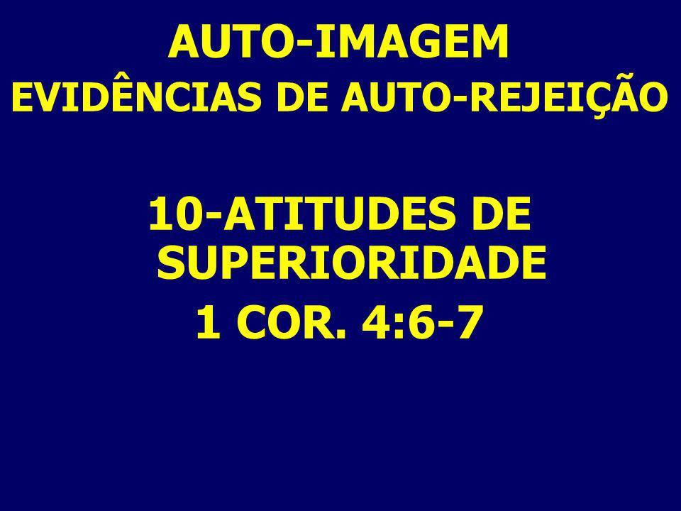 EVIDÊNCIAS DE AUTO-REJEIÇÃO 10-ATITUDES DE SUPERIORIDADE