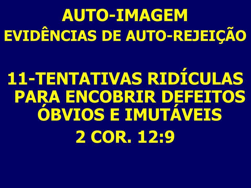 11-TENTATIVAS RIDÍCULAS PARA ENCOBRIR DEFEITOS ÓBVIOS E IMUTÁVEIS