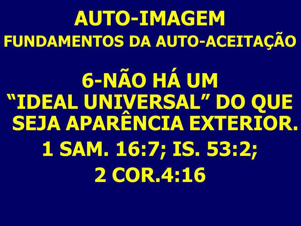 AUTO-IMAGEM FUNDAMENTOS DA AUTO-ACEITAÇÃO. 6-NÃO HÁ UM. IDEAL UNIVERSAL DO QUE SEJA APARÊNCIA EXTERIOR.