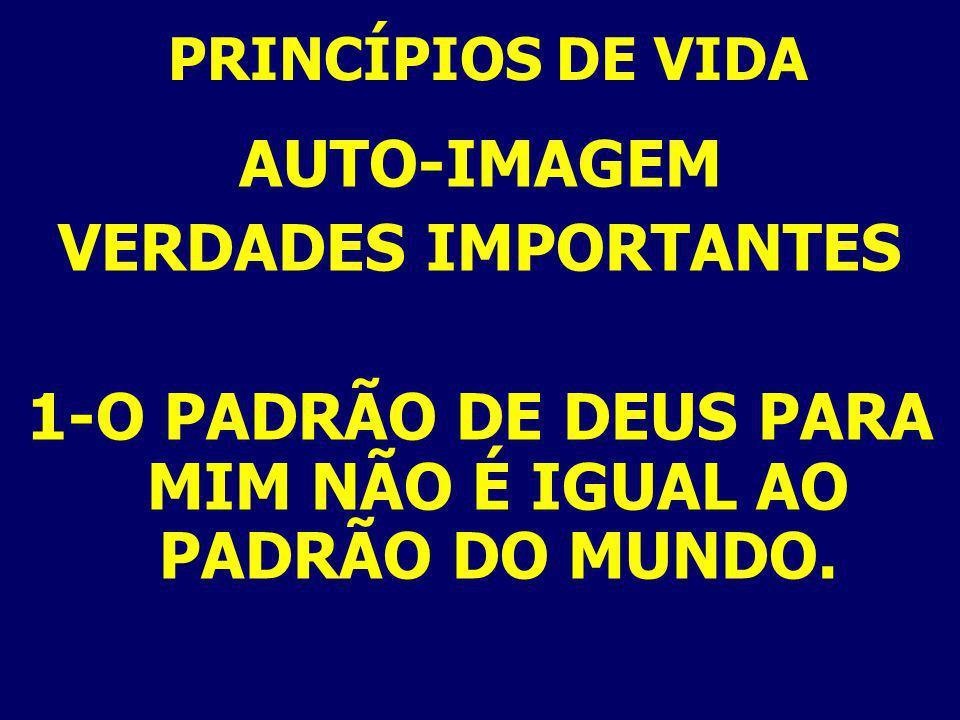 1-O PADRÃO DE DEUS PARA MIM NÃO É IGUAL AO PADRÃO DO MUNDO.