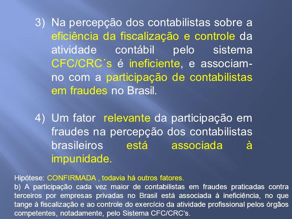 Na percepção dos contabilistas sobre a eficiência da fiscalização e controle da atividade contábil pelo sistema CFC/CRC´s é ineficiente, e associam-no com a participação de contabilistas em fraudes no Brasil.
