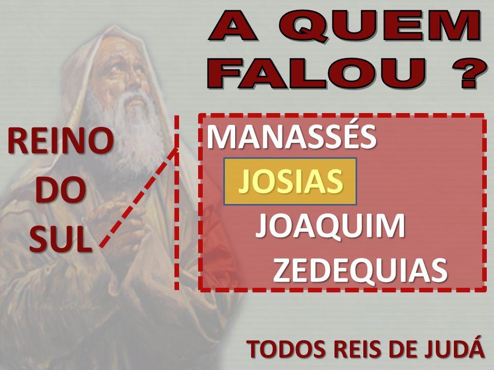 REINO DO SUL MANASSÉS JOSIAS JOAQUIM ZEDEQUIAS TODOS REIS DE JUDÁ