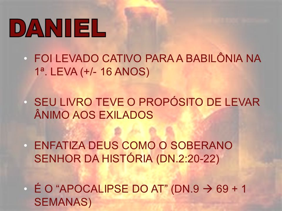 DANIEL FOI LEVADO CATIVO PARA A BABILÔNIA NA 1ª. LEVA (+/- 16 ANOS)