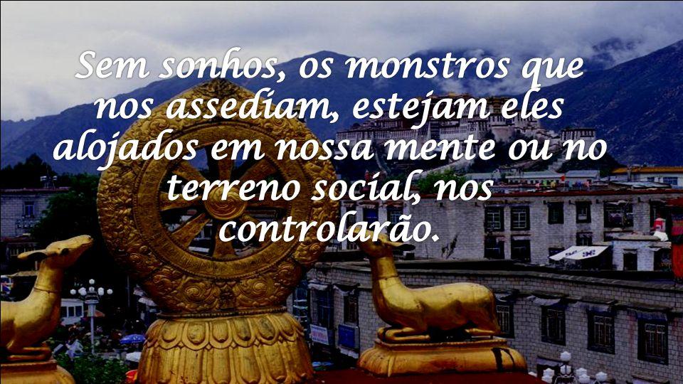 Sem sonhos, os monstros que nos assediam, estejam eles alojados em nossa mente ou no terreno social, nos controlarão.