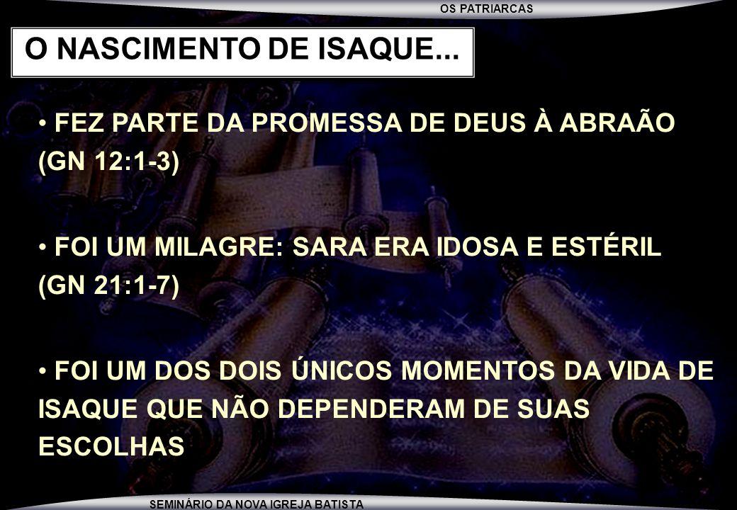 O NASCIMENTO DE ISAQUE... FEZ PARTE DA PROMESSA DE DEUS À ABRAÃO (GN 12:1-3) FOI UM MILAGRE: SARA ERA IDOSA E ESTÉRIL (GN 21:1-7)