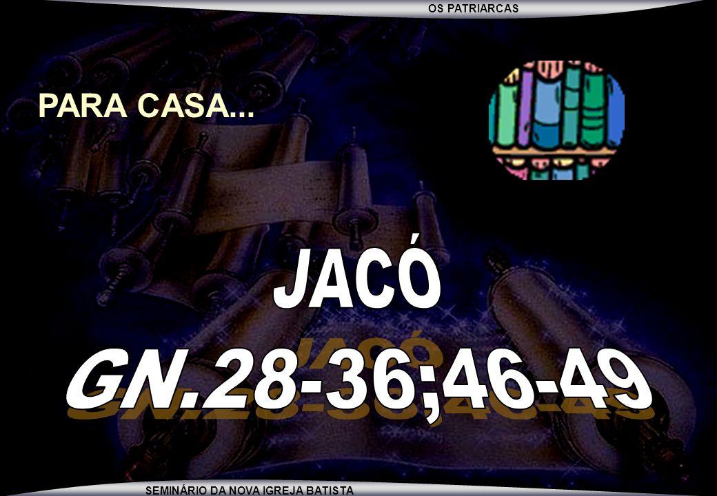 PARA CASA... JACÓ GN.28-36;46-49
