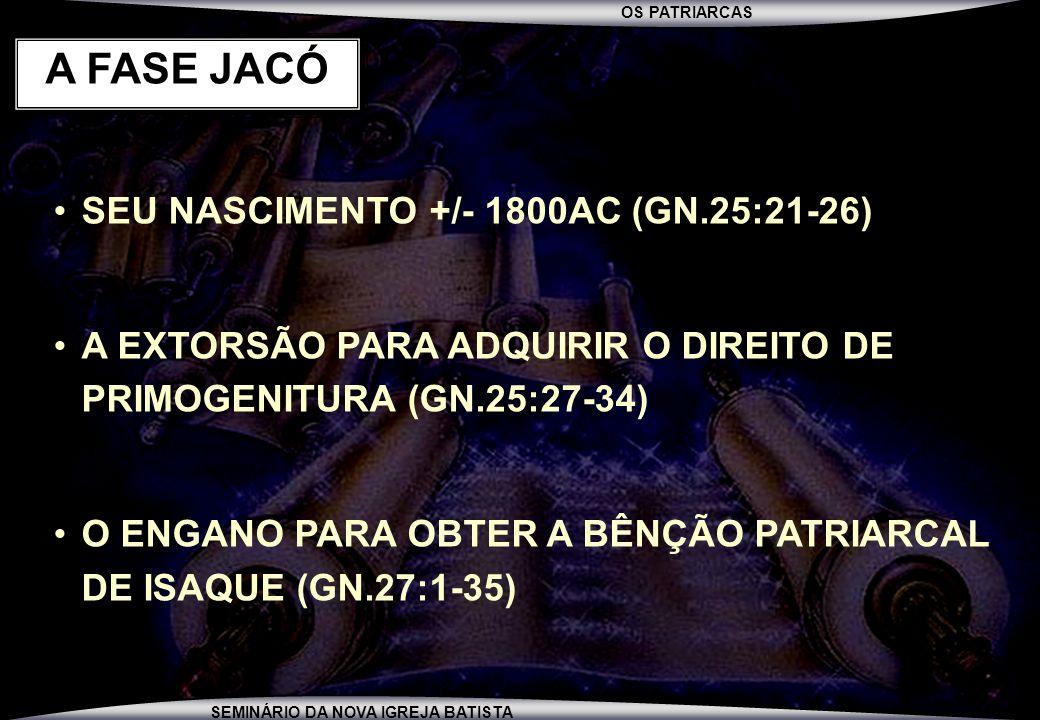 A FASE JACÓ SEU NASCIMENTO +/- 1800AC (GN.25:21-26)