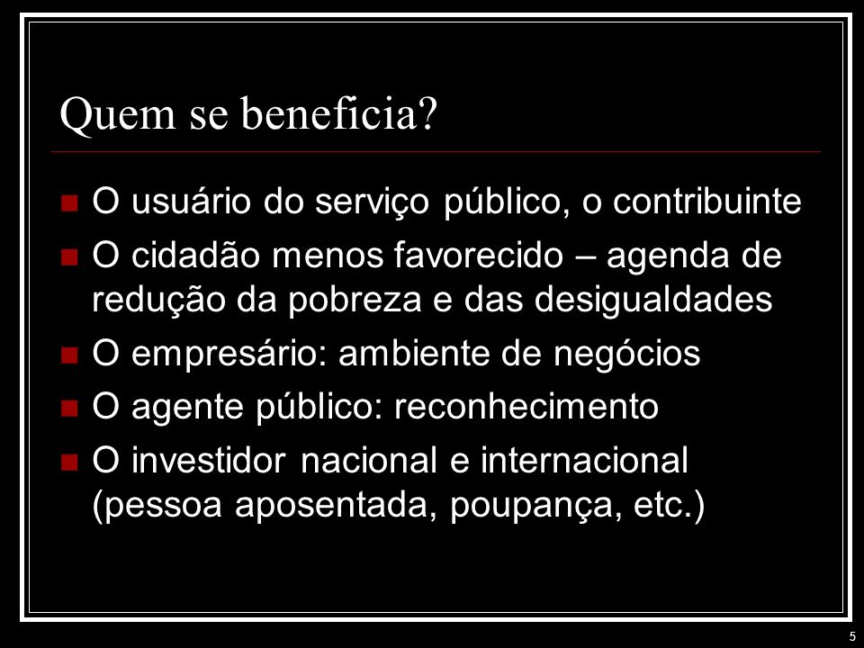 Quem se beneficia O usuário do serviço público, o contribuinte