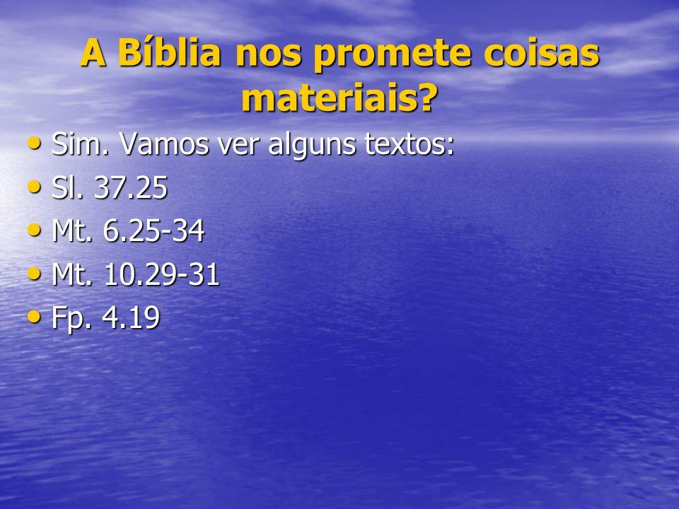 A Bíblia nos promete coisas materiais