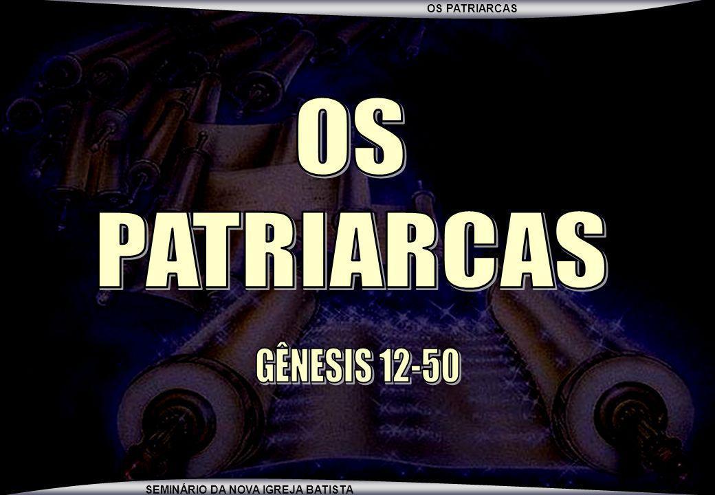 OS PATRIARCAS GÊNESIS 12-50